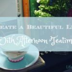 Create a Beautiful Life: Afternoon Tea Ritual