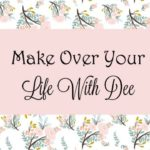 Make Over Your Life With Dee: A New Facebook Group