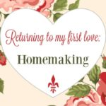 Returning to My First Love ~ Homemaking
