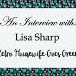 An Interview With Lisa ~ The Retro Housewife Goes Green
