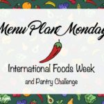 Menu Monday ~ International Week/Pantry Challenge