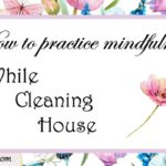 How To Practice Mindfulness While Cleaning House