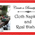 Create a Beautiful Life: Cloth Napkins and Real Dishes