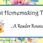 Best Homemaking Tips ~ A Reader Roundup