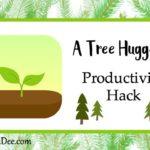 A Tree Hugger's Productivity Hack