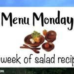 Menu Monday ~ A Week of Salad Recipes