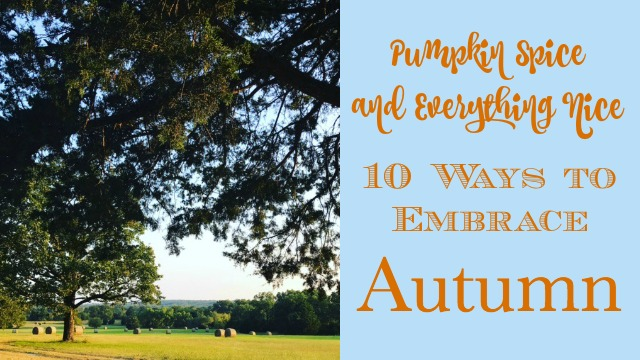 10 Ways to Embrace Autumn