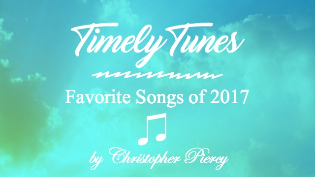 Timely Tunes ~ Favorites Songs of 2017