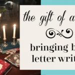 The Gift of a Letter ~ Bringing Back Letter Writing