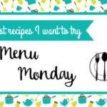 Menu Monday ~ Pinterest Recipes I Want to Try
