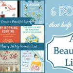 6 Books That Help Me Create a Beautiful Life, Plus 3 On My To Read List