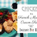 Chicken in French Mustard Cream Sauce ~ an Instant Pot Recipe