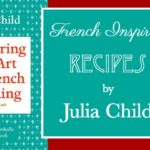 French Inspired Recipes by Julia Child