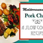 Mediterranean Style Pork Chops ~ A Slow Cooker Recipe