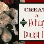 Holiday Bucket List ~ How to Create Yours