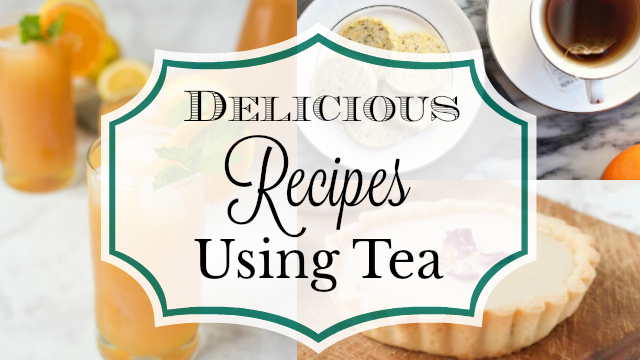 collage of tea recipes with text reading Delicious Recipes Using Tea