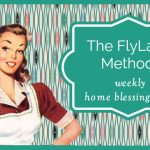 The FlyLady Method: Weekly Home Blessing Hour