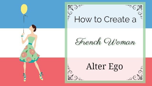 How to create a French woman alter ego