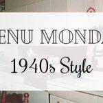 Menu Monday ~ 1940s Style