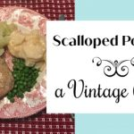 Scalloped Potatoes ~ A Vintage Recipe