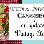 Tuna Noodle Casserole ~ An Updated Vintage Classic