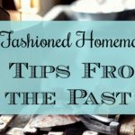 Old-Fashioned Homemaking – 14 Tips From the Past