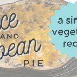 Rice and Bean Pie – A Vegetarian Recipe