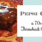 Pepsi Cake – A 70s Throwback Recipe