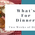 What's For Dinner? – Two Weeks Worth!