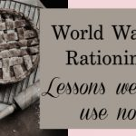 WWII Rationing: Lessons We Can Use Now