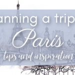 Planning a Trip to Paris ~ Tips and Inspiration