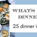 What's For Dinner? ~ 25 Dinner Ideas