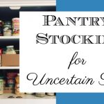 Pantry Stocking For Uncertain Times