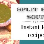 Split Pea Soup ~ An Instant Pot Recipe