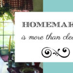 Homemaking is More Than Cleaning