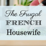 The Frugal French Housewife: Saving Money With Style