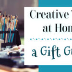 Creative Time at Home ~ A Gift Guide