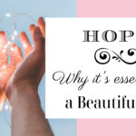 Hope and Why it's Essential for a Beautiful Life