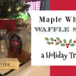 Maple Whiskey Waffle Syrup ~ A Holiday Tradition