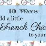 10 Ways to Add a Little French Chic to Your Everyday Life