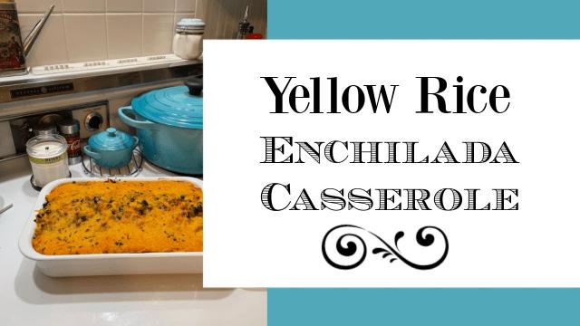 Yellow Rice Enchilada Casserole