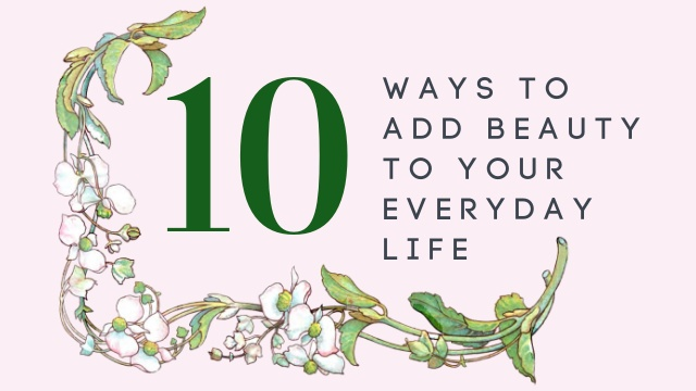10 Ways to Add Beauty graphic